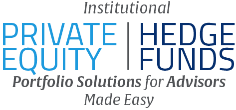 Institutional - Private Equity / Hedge Funds - Investment Solutions for Advisors Made Easy